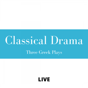 Classical Drama: Three Greek Plays **NOTE: Fill out the Registration Form below BEFORE adding to Cart
