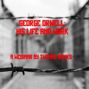 George Orwell: His Life and Work Webinar by Thomas Banks(Streaming Video)