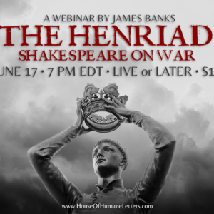 The Henriad: Shakespeare on War (A Webinar by James Banks)