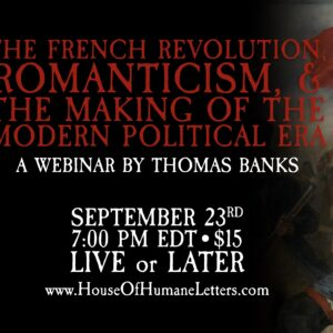 The French Revolution, Romanticism, and the Beginning of the Modern Political Era – A Webinar by Thomas Banks